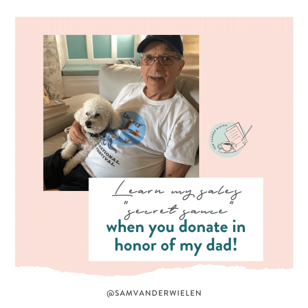 Learn My Sales Secret Sauce When You Donate In Honor Of My Dad!